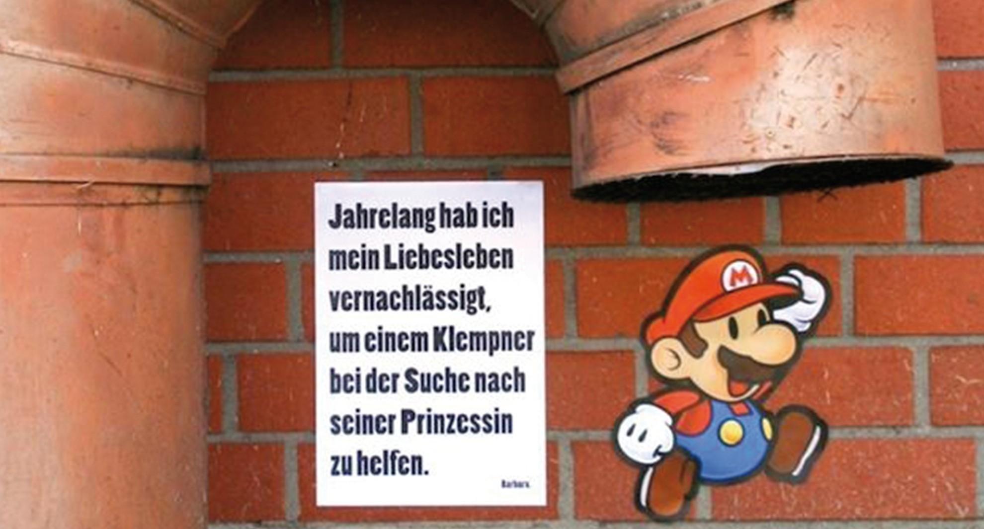 """""""Jahrelang hab ich mein Liebesleben vernachlässigt, um einem Klempner bei der Suche nach seiner Prinzessin zu helfen."""" - Eines der eher unpolitsichen Plakate von Barbara."""