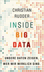 """Christian Rudder: """"Inside Big Data"""". Unsere Daten zeigen, wer wir wirklich sind. Aus dem Englischen von Kathleen Mallett. Carl Hanser Verlag, München 2016. 24,90 Euro."""